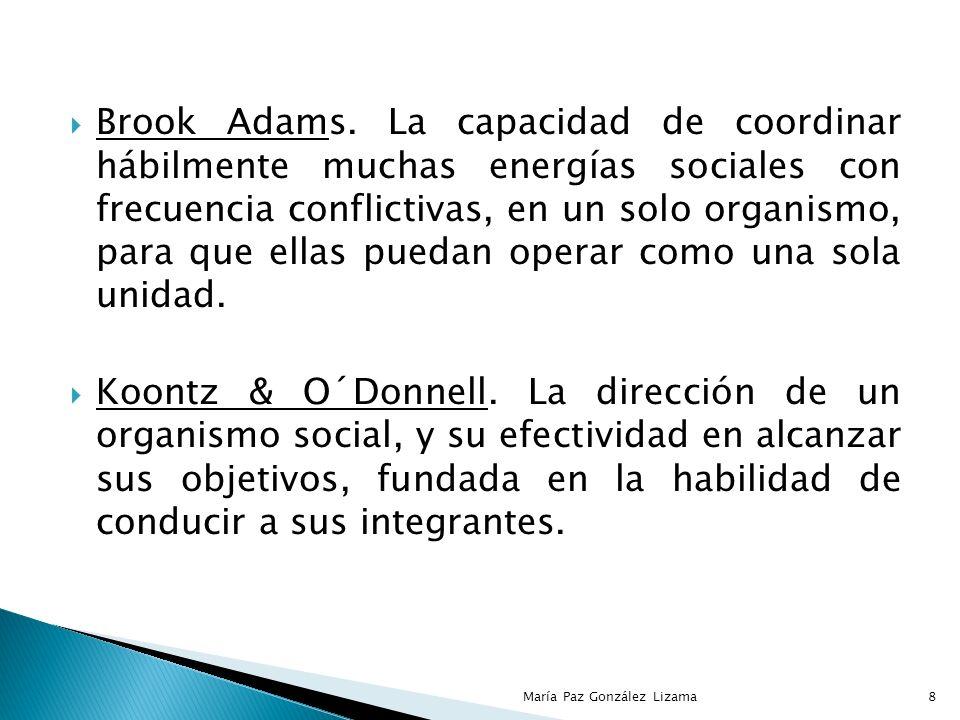 Brook Adams. La capacidad de coordinar hábilmente muchas energías sociales con frecuencia conflictivas, en un solo organismo, para que ellas puedan operar como una sola unidad.