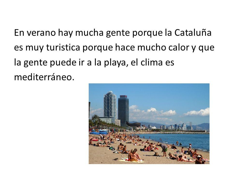 En verano hay mucha gente porque la Cataluña