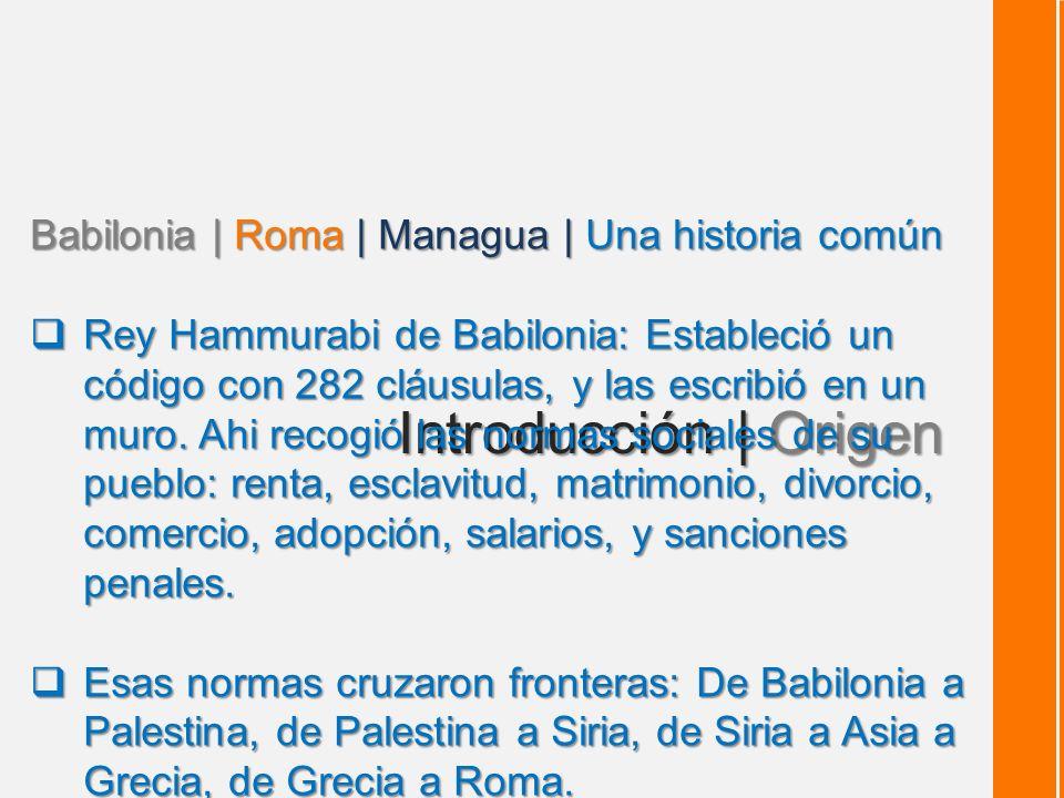 Introducción | Origen Babilonia | Roma | Managua | Una historia común