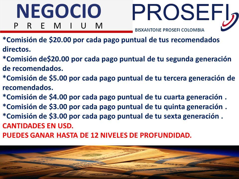 NEGOCIO P R E M I U M. BISXANTONE PROSEFI COLOMBIA. *Comisión de $20.00 por cada pago puntual de tus recomendados directos.