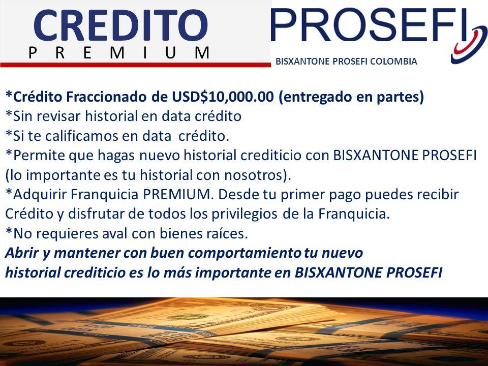 CREDITO P R E M I U M. BISXANTONE PROSEFI COLOMBIA. *Crédito Fraccionado de USD$10,000.00 (entregado en partes)