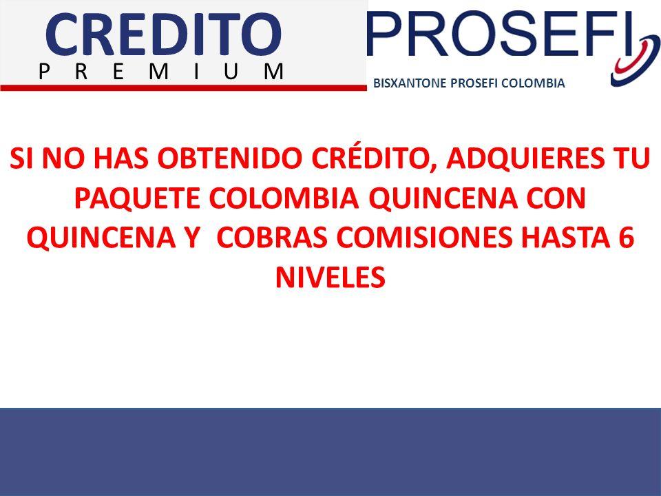 CREDITO P R E M I U M. BISXANTONE PROSEFI COLOMBIA.