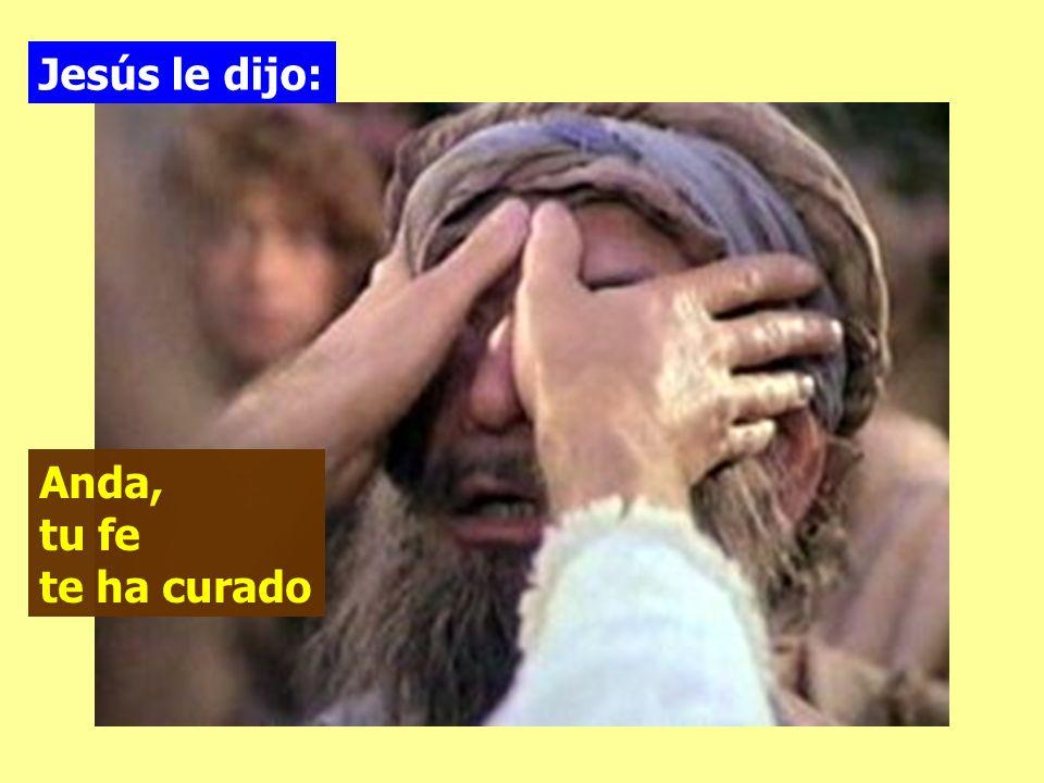 Jesús le dijo: Anda, tu fe te ha curado