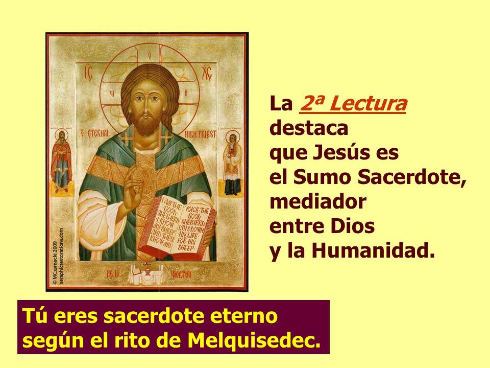 La 2ª Lectura destacaque Jesús es el Sumo Sacerdote, mediador entre Dios y la Humanidad.