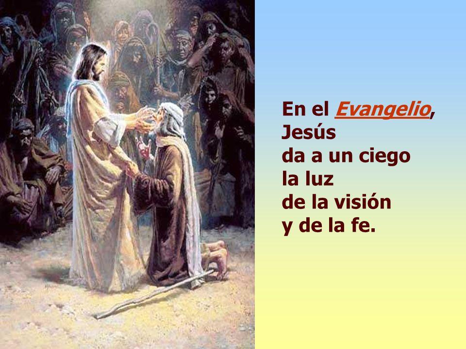 En el Evangelio, Jesús da a un ciego.