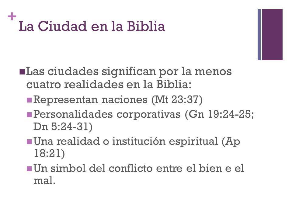 La Ciudad en la Biblia Las ciudades significan por la menos cuatro realidades en la Biblia: Representan naciones (Mt 23:37)