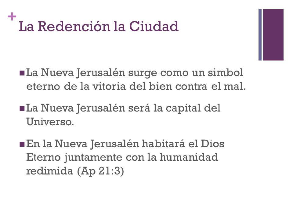 La Redención la Ciudad La Nueva Jerusalén surge como un simbol eterno de la vitoria del bien contra el mal.
