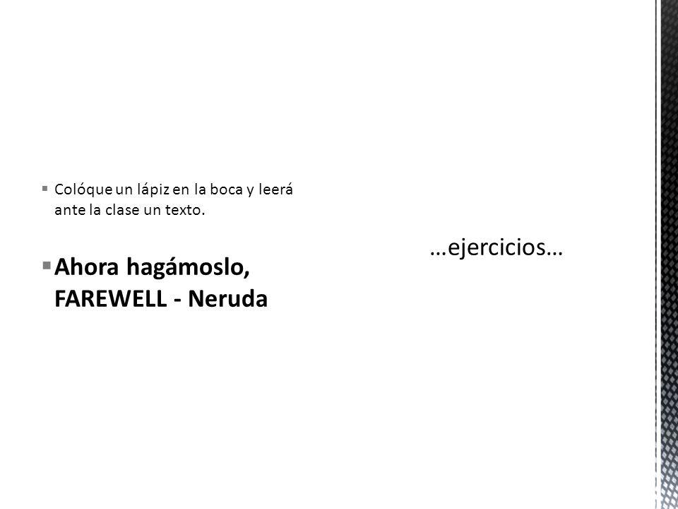 Ahora hagámoslo, FAREWELL - Neruda …ejercicios…
