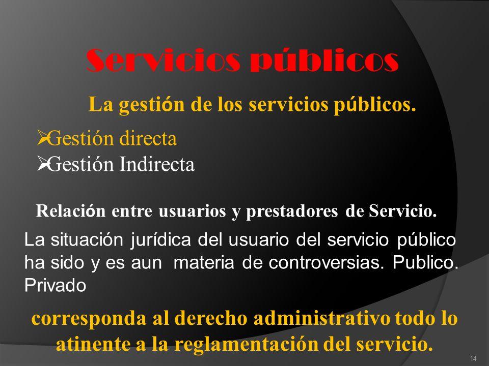 La gestión de los servicios públicos.