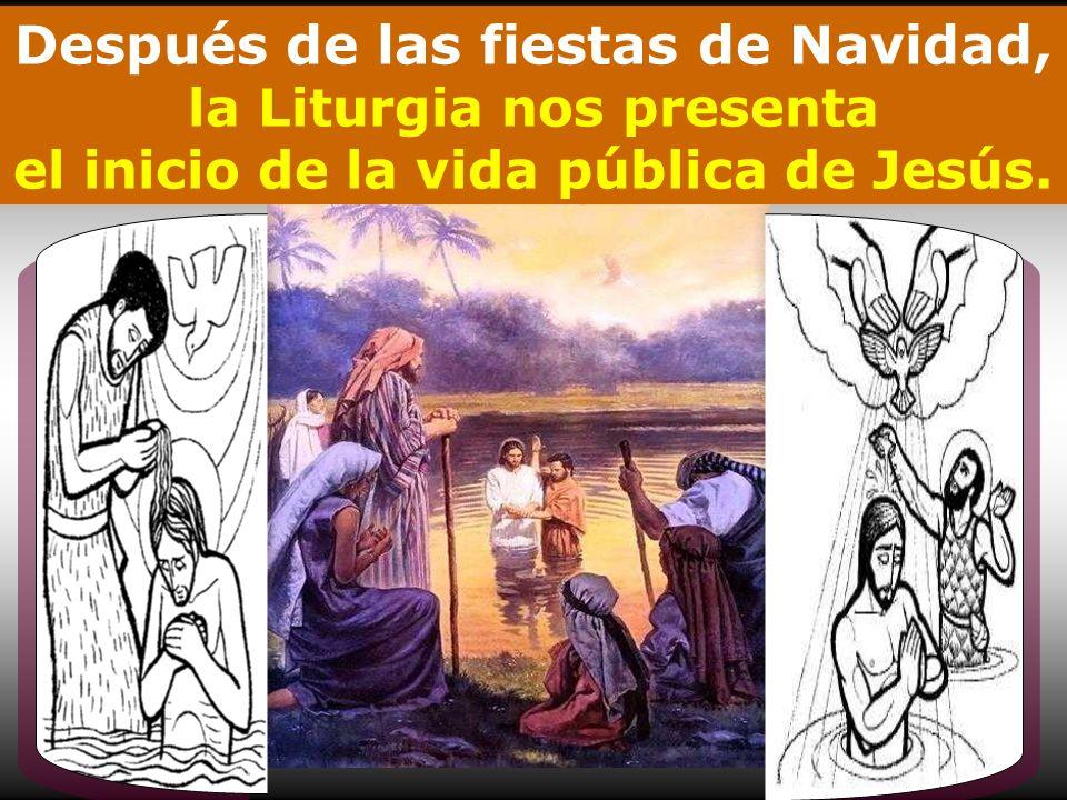Después de las fiestas de Navidad, la Liturgia nos presenta el inicio de la vida pública de Jesús.