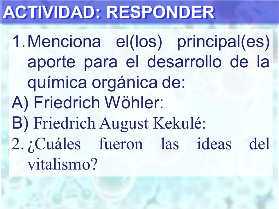 ACTIVIDAD: RESPONDER Menciona el(los) principal(es) aporte para el desarrollo de la química orgánica de: