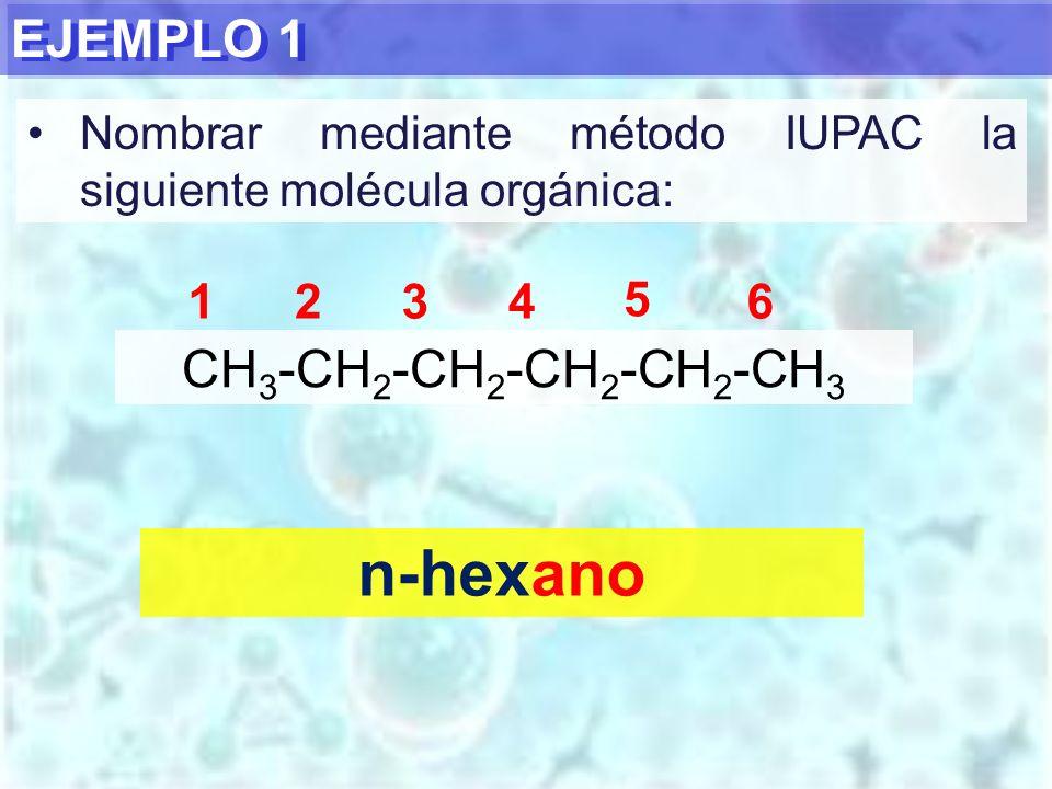 n-hexano EJEMPLO 1 CH3-CH2-CH2-CH2-CH2-CH3 1 2 3 4 5 6