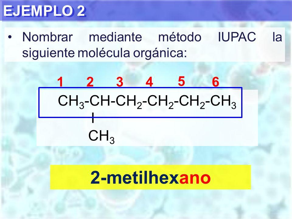 2-metilhexano EJEMPLO 2 CH3-CH-CH2-CH2-CH2-CH3 I CH3 1 2 3 4 5 6