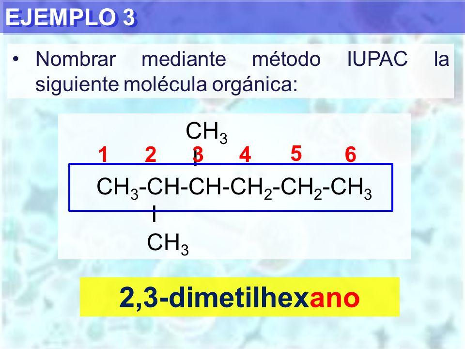 2,3-dimetilhexano EJEMPLO 3 CH3 I CH3-CH-CH-CH2-CH2-CH3 1 2 3 4 5 6