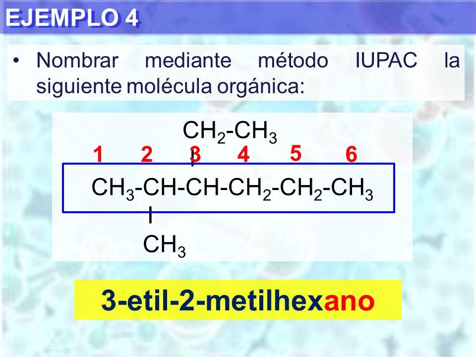 3-etil-2-metilhexano EJEMPLO 4 CH2-CH3 I CH3-CH-CH-CH2-CH2-CH3 CH3 1 2