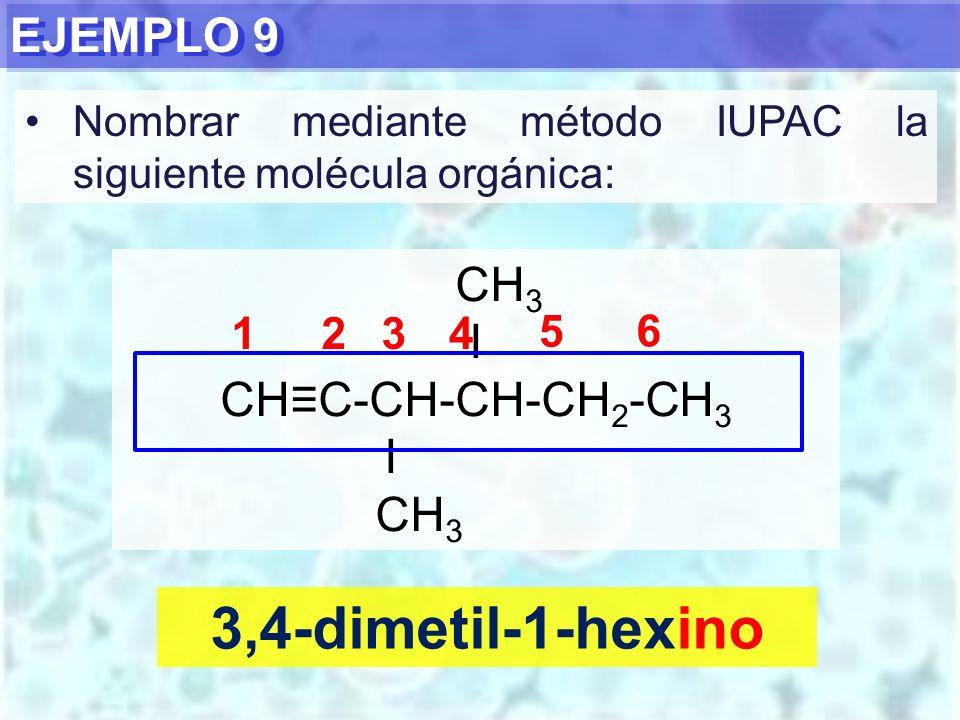 3,4-dimetil-1-hexino EJEMPLO 9 CH3 I CH≡C-CH-CH-CH2-CH3 1 2 3 4 5 6