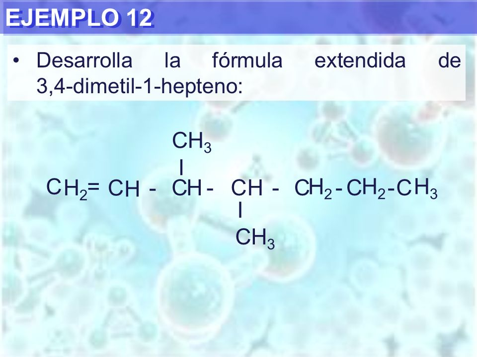 EJEMPLO 12 CH3 I C = H2 C - H C - H C - H C - H2 C - H2 C H3 I CH3