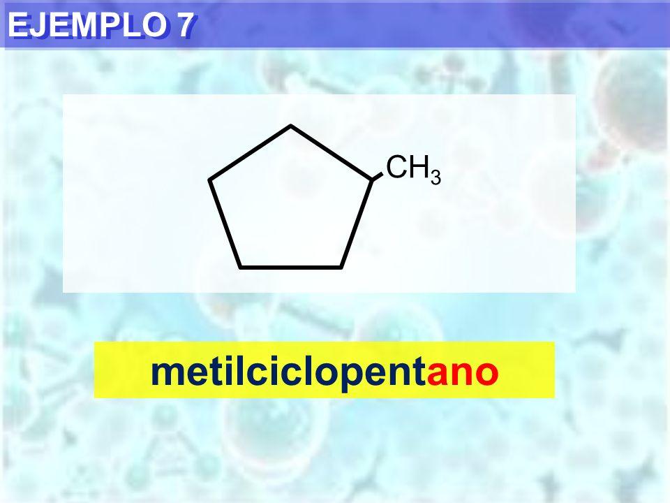 EJEMPLO 7 CH3 metilciclopentano