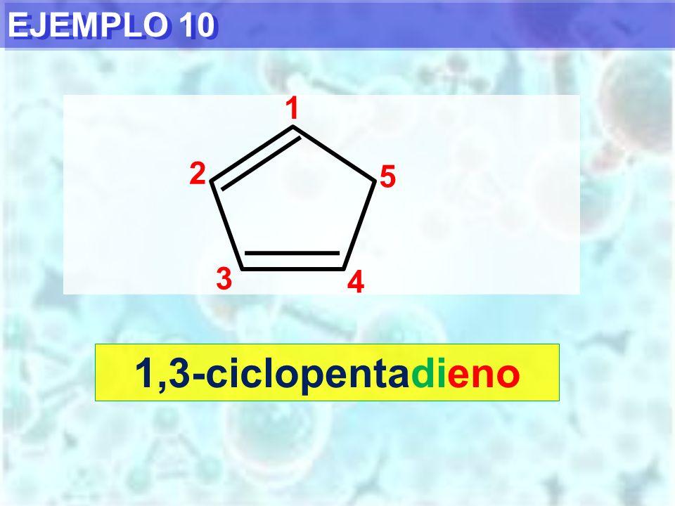 EJEMPLO 10 1 2 5 3 4 1,3-ciclopentadieno