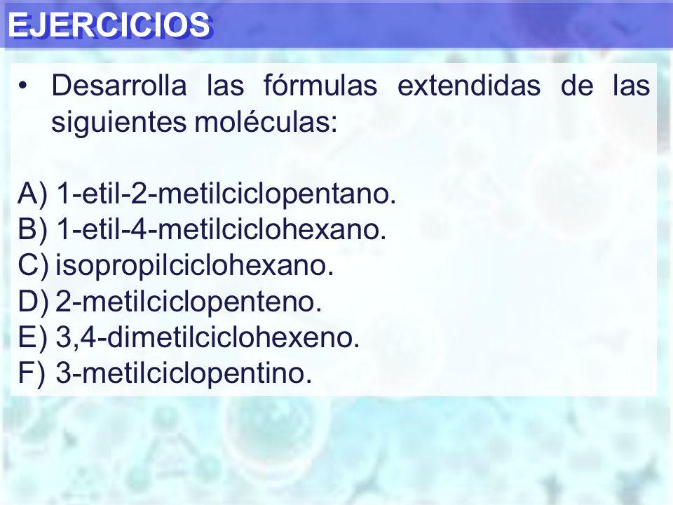 EJERCICIOS Desarrolla las fórmulas extendidas de las siguientes moléculas: 1-etil-2-metilciclopentano.