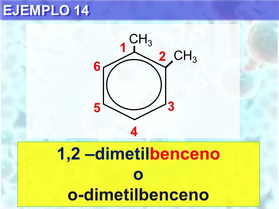 1,2 –dimetilbenceno o o-dimetilbenceno