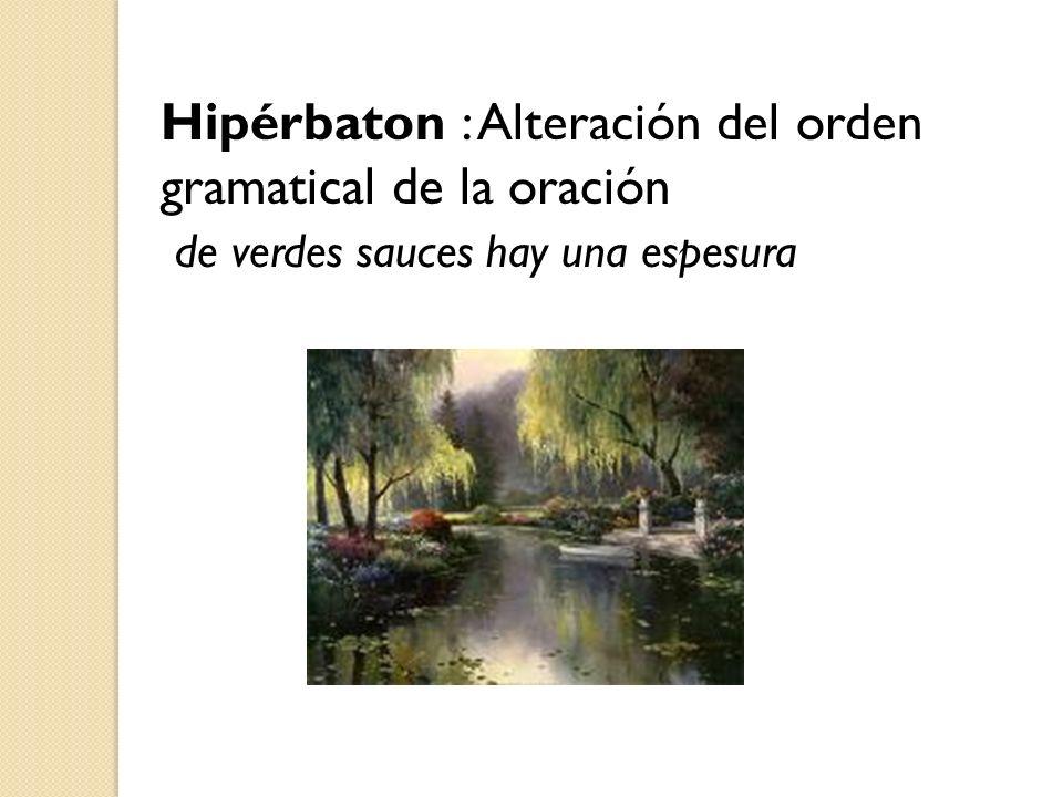 Hipérbaton : Alteración del orden gramatical de la oración