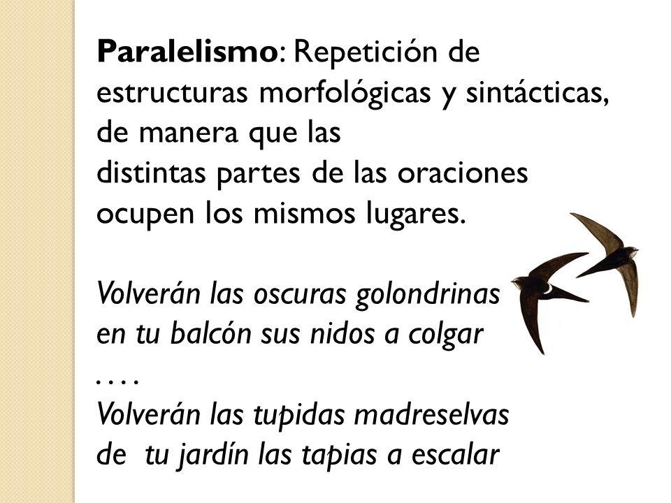 Paralelismo: Repetición de estructuras morfológicas y sintácticas, de manera que las