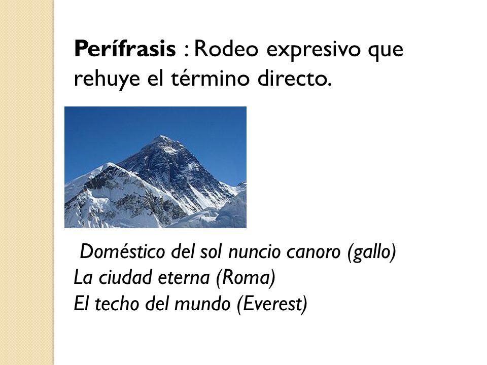 Perífrasis : Rodeo expresivo que rehuye el término directo.