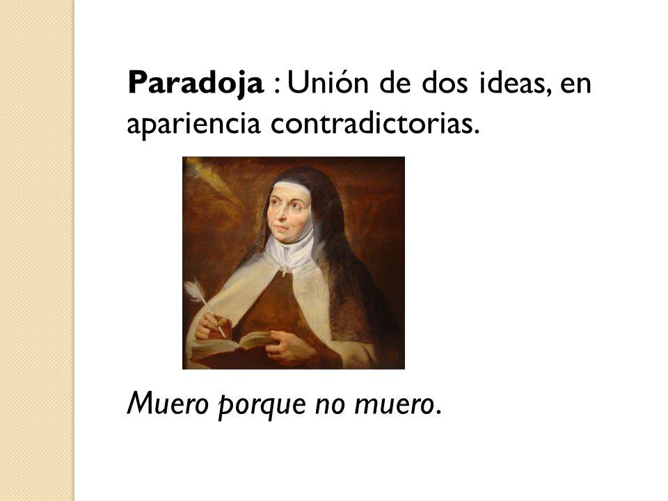 Paradoja : Unión de dos ideas, en apariencia contradictorias.