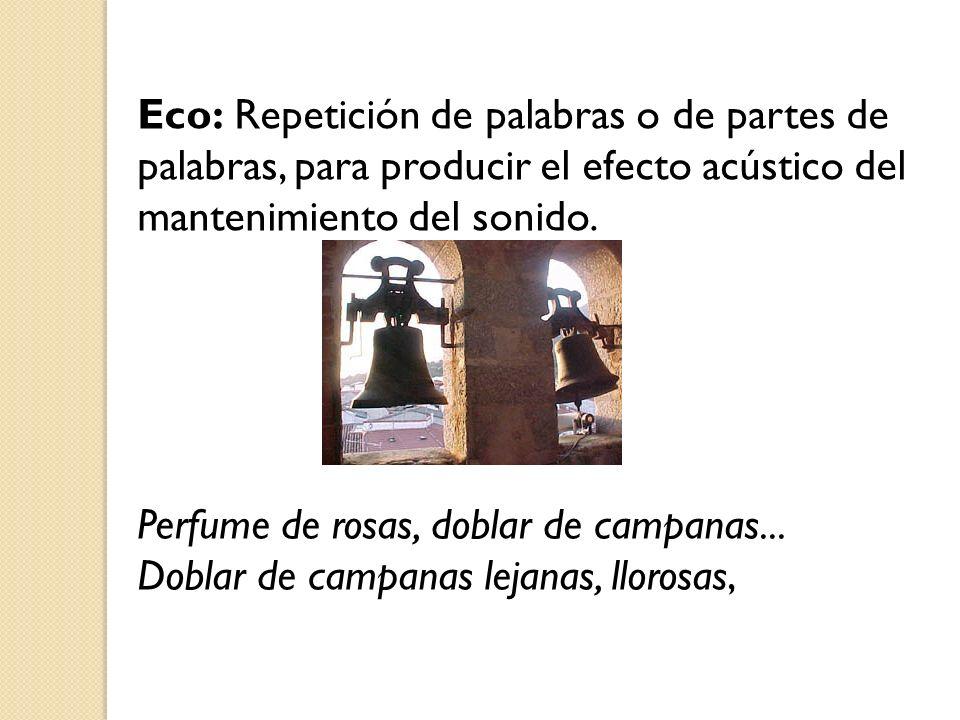 Eco: Repetición de palabras o de partes de palabras, para producir el efecto acústico del mantenimiento del sonido.