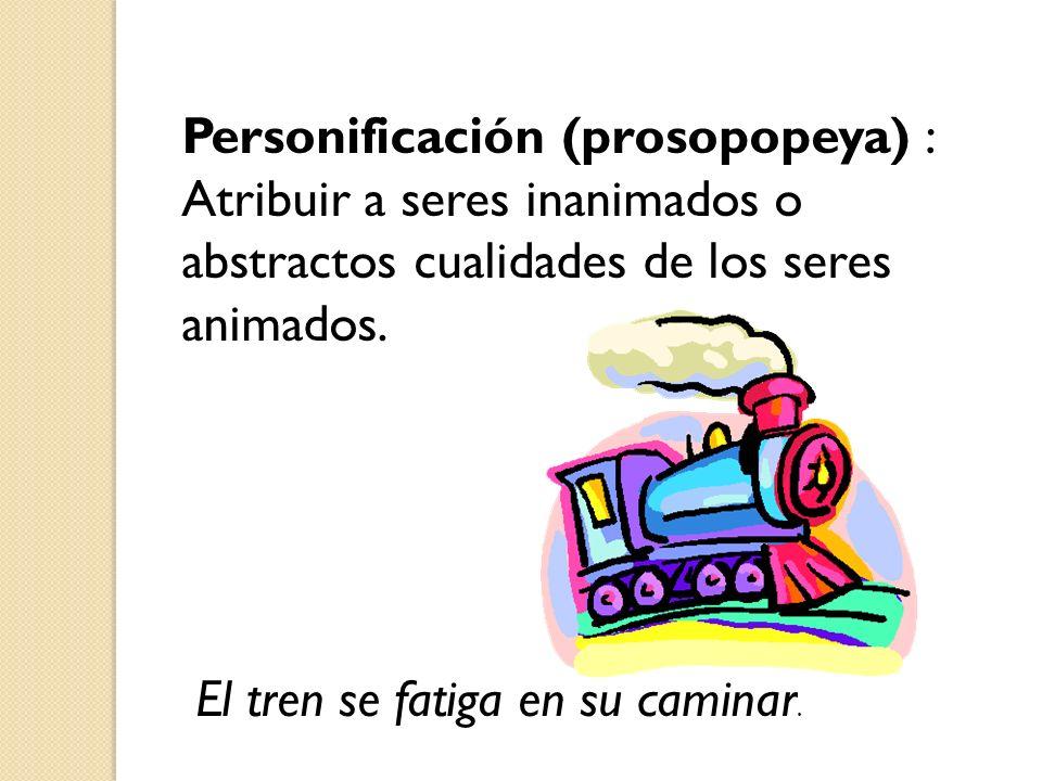 Personificación (prosopopeya) : Atribuir a seres inanimados o abstractos cualidades de los seres animados.