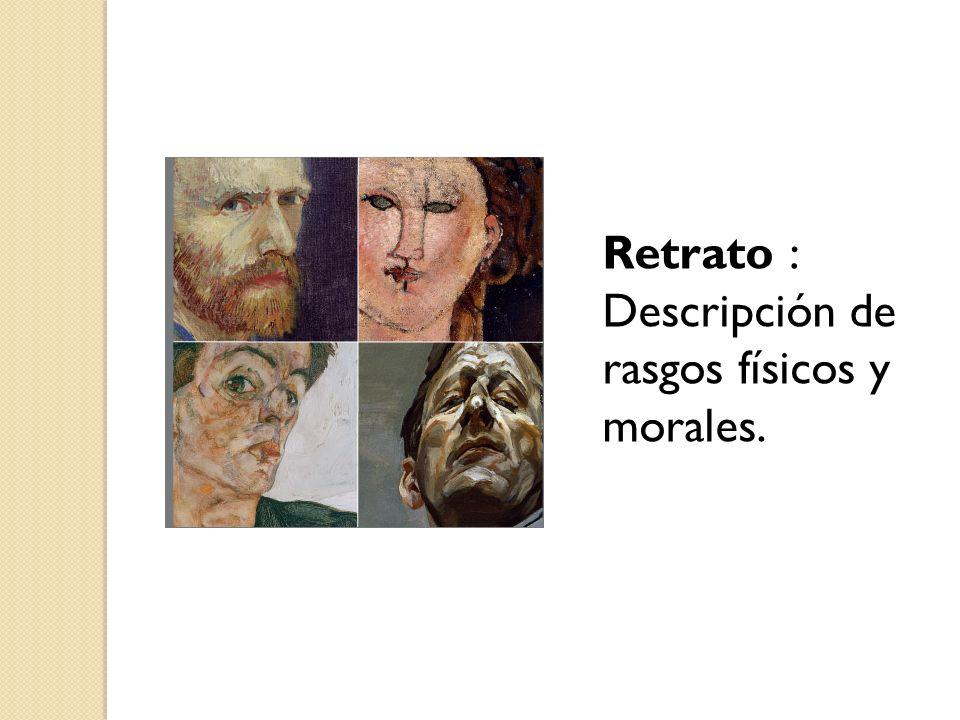 Retrato : Descripción de rasgos físicos y morales.