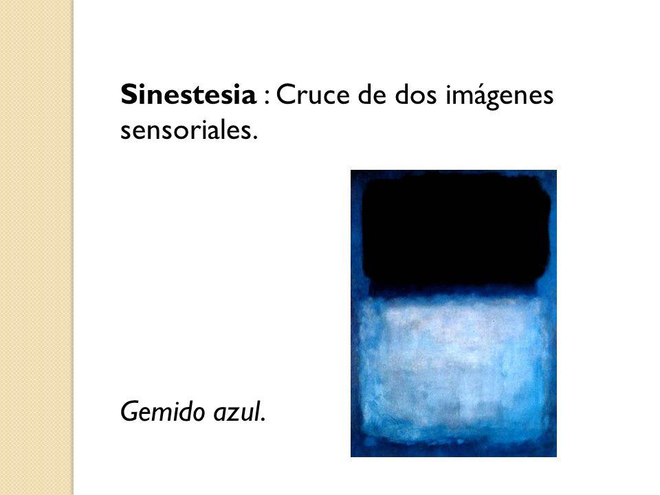 Sinestesia : Cruce de dos imágenes sensoriales.