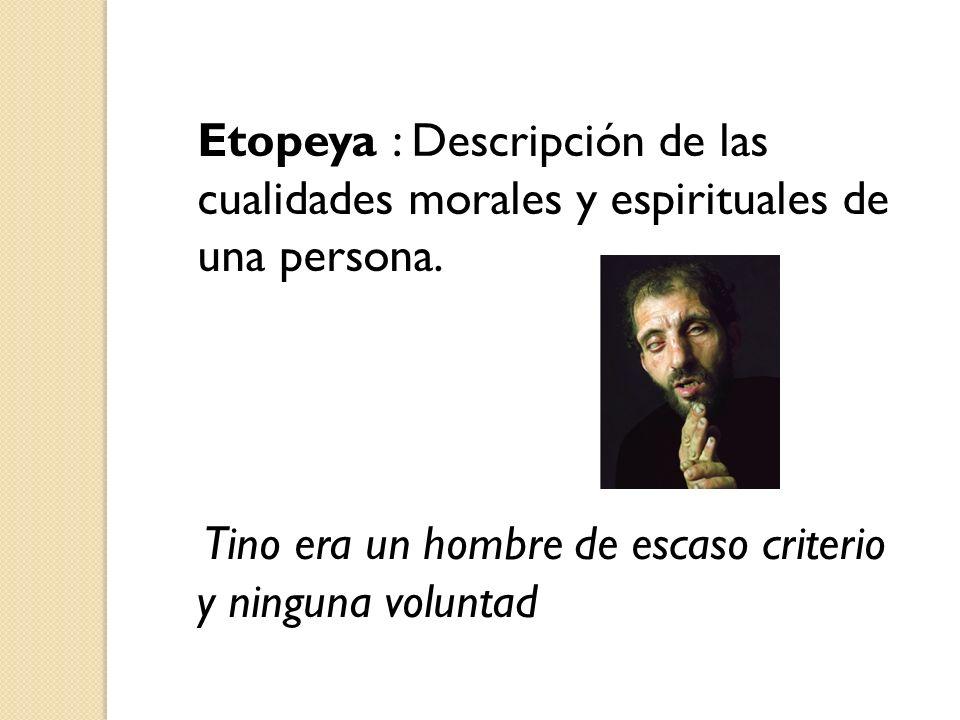 Etopeya : Descripción de las cualidades morales y espirituales de una persona.