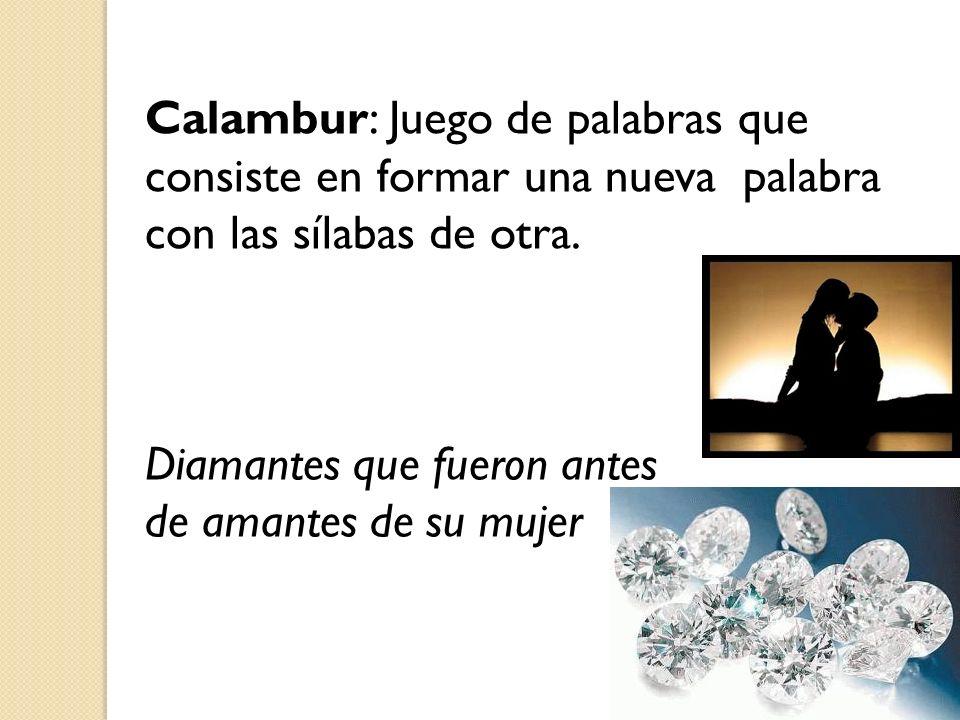 Calambur: Juego de palabras que consiste en formar una nueva palabra con las sílabas de otra.