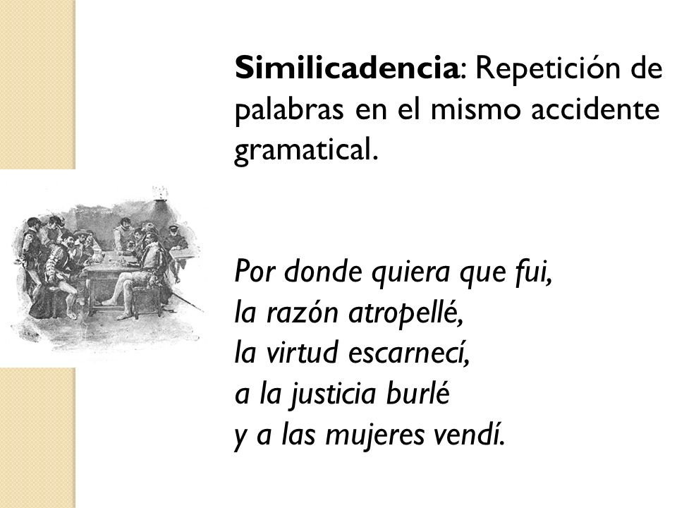 Similicadencia: Repetición de palabras en el mismo accidente gramatical.