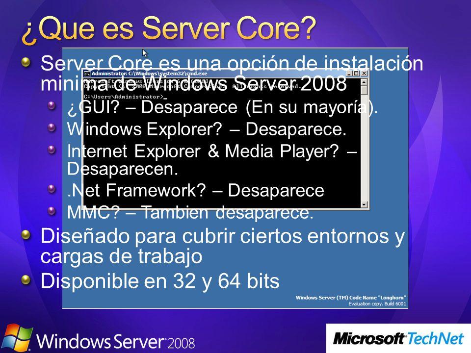 ¿Que es Server Core Server Core es una opción de instalación minima de Windows Server 2008. ¿GUI – Desaparece (En su mayoría).