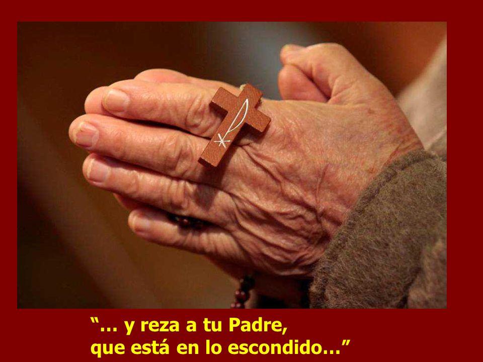 … y reza a tu Padre, que está en lo escondido…