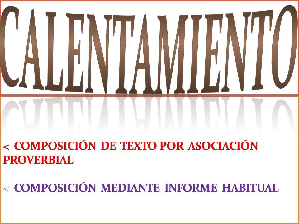 CALENTAMIENTO < COMPOSICIÓN DE TEXTO POR ASOCIACIÓN PROVERBIAL < COMPOSICIÓN MEDIANTE INFORME HABITUAL.