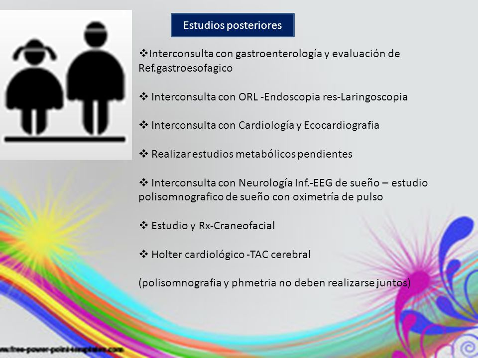 Estudios posteriores Interconsulta con gastroenterología y evaluación de. Ref.gastroesofagico. Interconsulta con ORL -Endoscopia res-Laringoscopia.