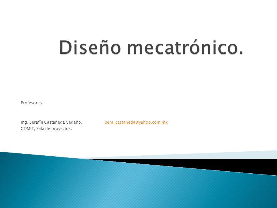 Diseño mecatrónico. Profesores: