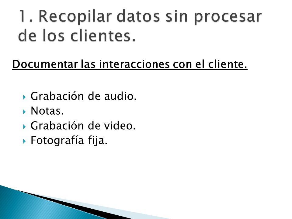 1. Recopilar datos sin procesar de los clientes.