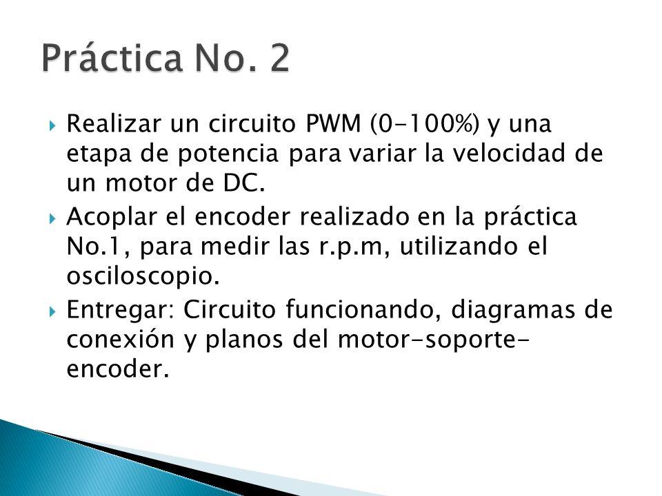 Práctica No. 2 Realizar un circuito PWM (0-100%) y una etapa de potencia para variar la velocidad de un motor de DC.