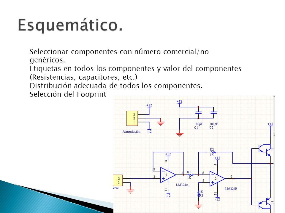 Esquemático. Seleccionar componentes con número comercial/no genéricos.