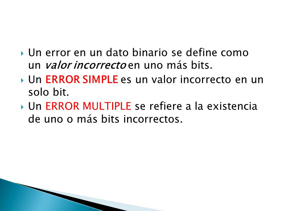 Un error en un dato binario se define como un valor incorrecto en uno más bits.