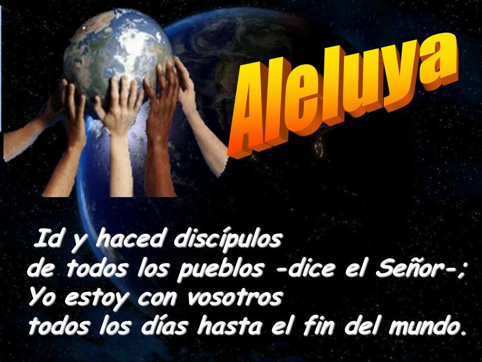 Id y haced discípulos de todos los pueblos -dice el Señor-;