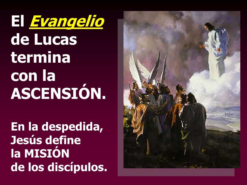 El Evangelio de Lucas termina con la ASCENSIÓN.