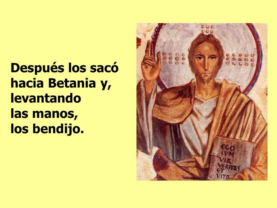 Después los sacó hacia Betania y, levantando las manos, los bendijo.