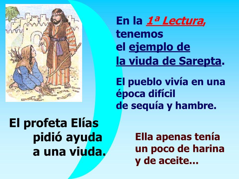El profeta Elías pidió ayuda a una viuda.