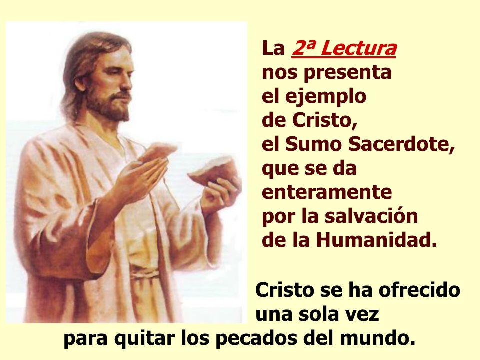 La 2ª Lecturanos presenta. el ejemplo de Cristo, el Sumo Sacerdote, que se da enteramente.